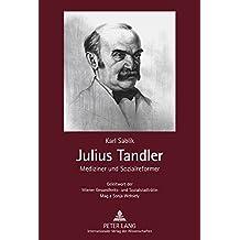 Julius Tandler: Mediziner und Sozialreformer - Geleitwort der Wiener Gesundheits- und Sozialstadträtin Mag.a Sonja Wehsely