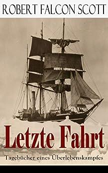 Letzte Fahrt: Tagebücher eines Überlebenskampfes: Die Terra-Nova-Expedition zum Südpol (1910-1913) - Tagebuch von Robert Falcon Scott