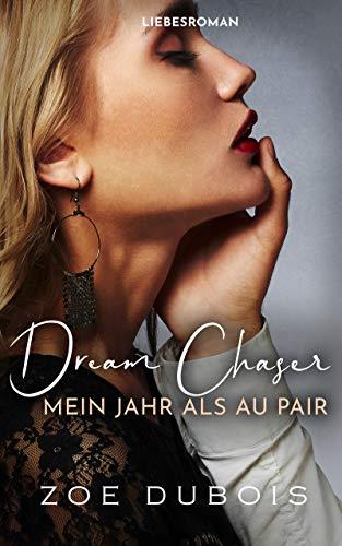 Dream Chaser: Mein Jahr als Au Pair - Liebesroman von [Dubois, Zoe]