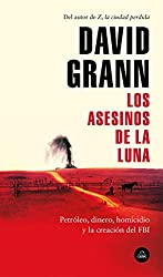 Los asesinos de la luna: Petróleo, dinero, homicidio y la creación del FBI. (Spanish Edition)
