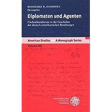 Diplomaten Und Agenten: Nachrichtendienste in Der Geschichte Der Deutsch-Amerikanischen Beziehungen (American Studies - A Monograph)