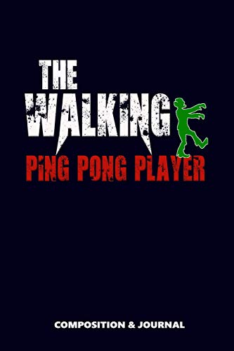 The Walking Ping Pong Player: Composition Notebook, Funny Scary Zombie Birthday Journal for Ping Pong Sports Lovers to write on