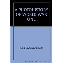 A PHOTOHISTORY OF WORLD WAR ONE