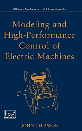 Modeling and High Performance Control of Electric Machines (IEEE Series on Power Engineering)