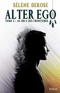 Alter Ego: Au-delà des frontières par Sélène Derose