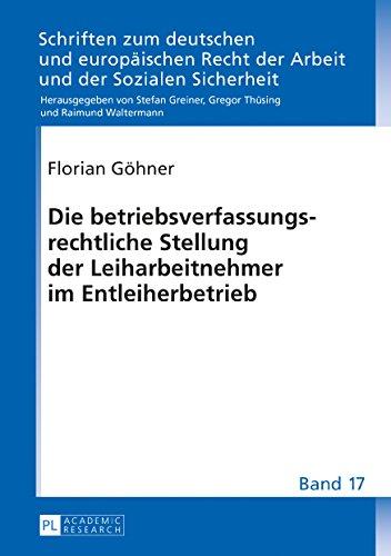 Die betriebsverfassungsrechtliche Stellung der Leiharbeitnehmer im Entleiherbetrieb (Schriften zum deutschen und europäischen Recht der Arbeit und der Sozialen Sicherheit, Band 17)