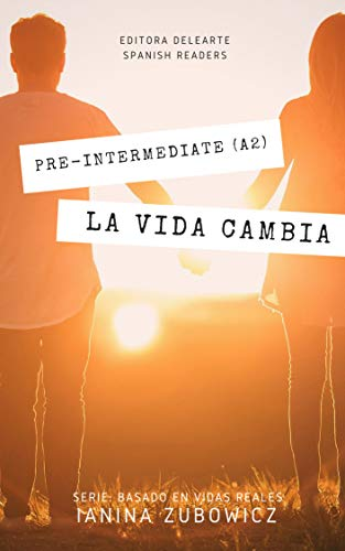Spanish readers: La vida cambia (Pre-Intermediate A2): Based on real lives por Ianina Zubowicz