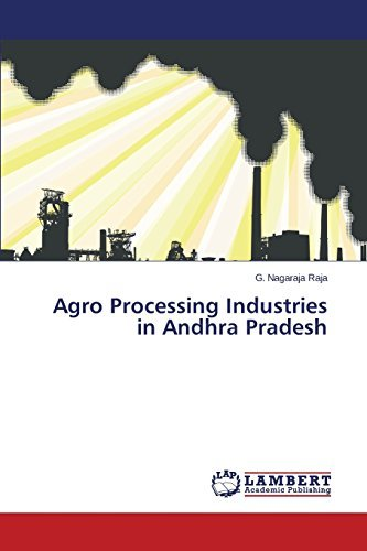 Agro Processing Industries in Andhra Pradesh by G. Nagaraja Raja (2015-11-30) par G. Nagaraja Raja