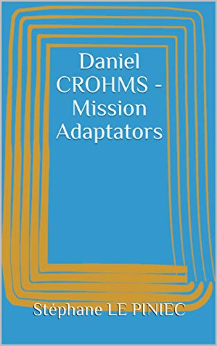 Couverture du livre Daniel CROHMS - Mission Adaptators