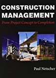 Construction Management: From Project Concept to Completion - Paul Netscher