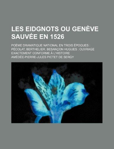 Les Eidgnots ou Genève Sauvée En 1526; Poème Dramatique National En Trois Époques Pécolat, Berthelier, Besançon Hugues Ouvrage Exactement Conforme À L'histoire