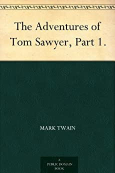 The Adventures of Tom Sawyer, Part 1. by [Twain, Mark]