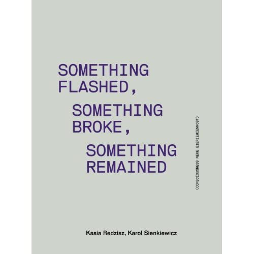Something Flashed, Something Broke, Something Remained - Consciousness Neue Bieremiennost by Kasia Redzisz (2014-06-27)