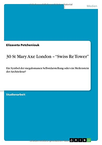 30 St Mary Axe London - Swiss Re Tower: Ein Symbol der megalomanen Selbstdarstellung oder ein Meilenstein der Architektur? Buch-Cover