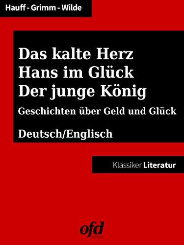 Das kalte Herz - Hans im Glück - Der junge König: Geschichten zum Lesen und Vorlesen - zweisprachig: deutsch/englisch - bilingual: German/English