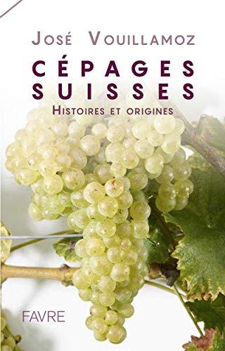 Cépages Suisses - Histoires et origines par Jose Vouillamoz