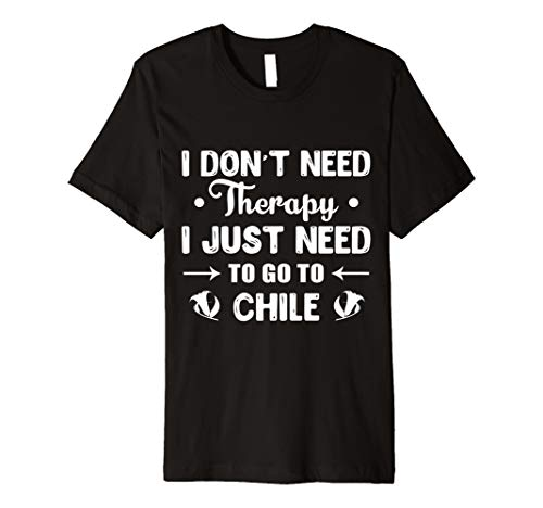 Chile T-shirt - I Don't Need Therapy Just Need Chile T-shirt
