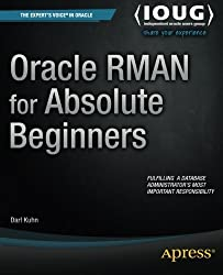 Oracle RMAN for Absolute Beginners by Darl Kuhn (2014-11-05)