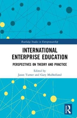International Enterprise Education: Perspectives on Theory and Practice (Routledge Studies in Entrepreneurship)