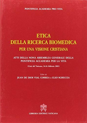 Etica della ricerca biomedica per una visione cristiana. Atti della 9ª Assemblea generale della Pontificia Accademia per la vita