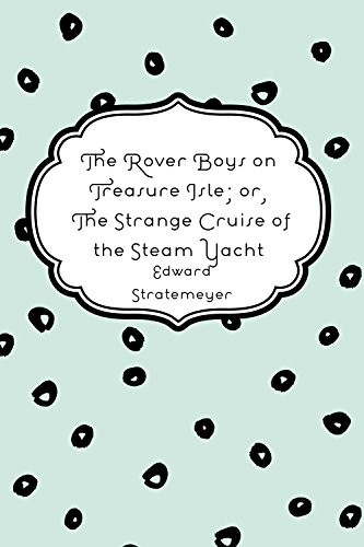 the-rover-boys-on-treasure-isle-or-the-strange-cruise-of-the-steam-yacht-english-edition