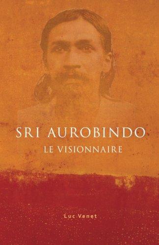 Sri Aurobindo le Visionnaire par Luc Venet