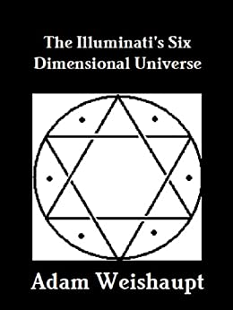 The Illuminati's Six Dimensional Universe (The Illuminati Series Book 3) by [Weishaupt, Adam]