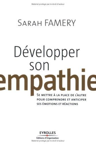 Développer son empathie: Se mettre à la place de l'autre pour comprendre et anticiper ses émotions et réactions