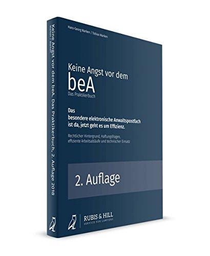 Keine Angst vor dem beA - Das Praktikerbuch: Das besondere elektronische Anwaltspostfach ist da, jetzt geht es um Effizienz.