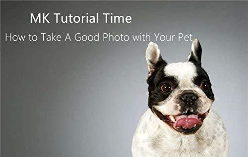 MK Tutorial Zeit: Wie Man EIN Gutes Foto von Ihrem Haustier nimmt