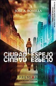 Ciudad espejo par  José Antonio Bonilla Hontoria