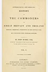 A genealogical and heraldic history of the commoners of Great Britain and Ireland, enjoying territorial possessions or high official rank; but univested with heritable honours (1835) Volume 2 Kindle Edition