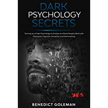 Dark Psychology Secrets: Techniques of Dark Psychology  to Analyze and Read People's Mind with Persuasion, Hypnosis, Deception and Brainwashing (English Edition)