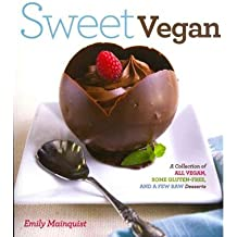 Sweet Vegan: A Collection of All Vegan, Some Gluten-Free, and a Few Raw Desserts (Paperback) - Common
