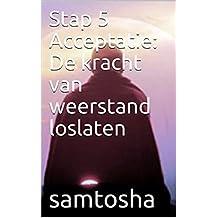 Stap 5 Acceptatie: De kracht van weerstand loslaten