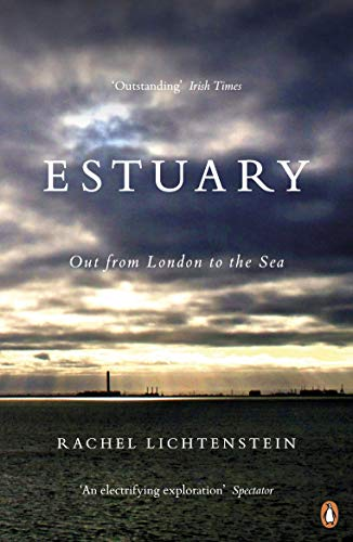 Estuary: Out from London to the Sea por Rachel Lichtenstein