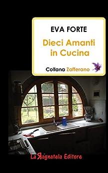 Dieci amanti in cucina (Zafferano Vol. 3) di [Forte, Eva]