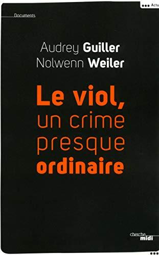 Le viol, un crime presque ordinaire par Audrey GUILLER, Nolwenn WEILER