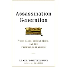 Assassination Generation: Video Games, Aggression, and the Psychology of Killing by Dave Grossman (August 09,2016)