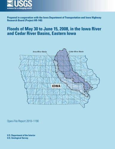 Floods of May 30 to June 15, 2008, in the Iowa River and Cedar River Basins, Eastern Iowa por U.S. Department of the Interior