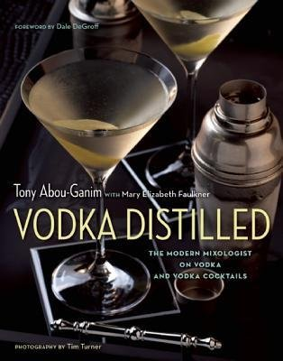 [(Vodka Distilled: The Modern Mixologist on Vodka and Vodka Cocktails)] [Author: Tony Abou-Ganim] published on (February, 2013)