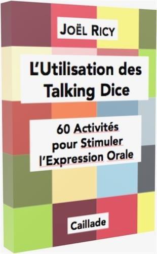 L'Utilisation des Talking Dice : 60 Activités pour Stimuler l'Expression Orale par Joël Ricy