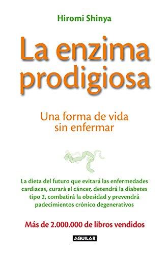 La enzima prodigiosa: Una forma de vida sin enfermar (Cuerpo y mente)