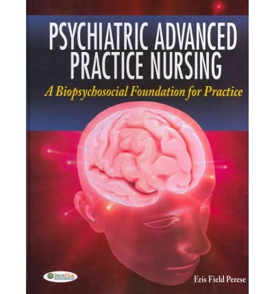 [(Psychiatric Advanced Practice Nursing: A Biopsychosocial Foundation for Practice)] [Author: Eris Field Perese] published on (February, 2012)