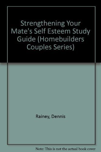 Strengthening Your Mate's Self Esteem Study Guide (Homebuilders Couples Series) by Dennis Rainey (1989-08-01)