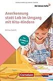 Die kleinen Hefte: Anerkennung statt Lob im Umgang mit Kita-Kindern: Die schnelle Hilfe!. Ratgeber