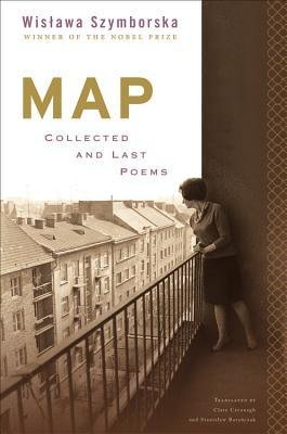 [(Map: Collected and Last Poems)] [Author: Wislawa Szymborska] published on (June, 2015)