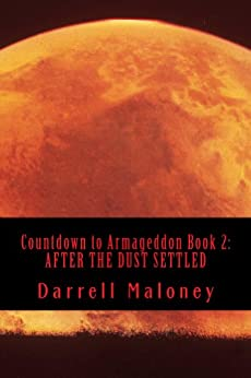 AFTER THE DUST SETTLED (Countdown to Armageddon Book 2) by [Maloney, Darrell]