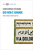 Dio non è grande: Come la religione avvelena ogni cosa (Einaudi. Stile libero. Inside) (Italian Edition)
