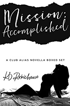 Mission: Accomplished: A Club Alias Novella Boxed Set by [Robichaux, KD]